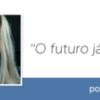 """""""O futuro já começou"""", por Jéssica Ramos"""
